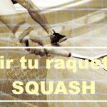 Elegir tu raqueta de Squash