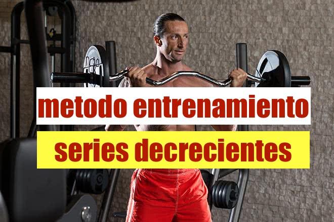 Series Decrecientes, el metodo de musculación