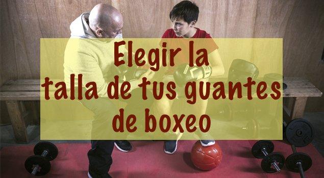Como elegir la talla de los Guantes de Boxeo