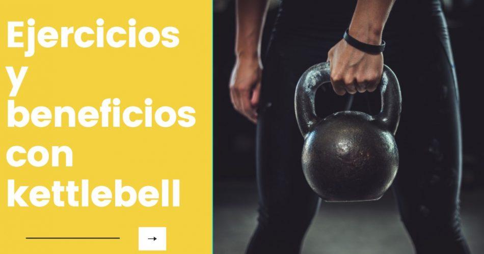 Ejercicios y beneficios con kettlebell