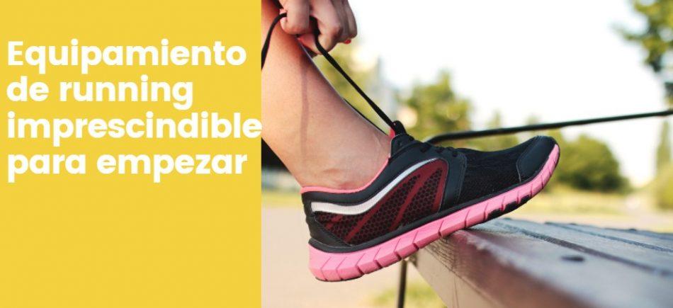 Equipamiento de running imprescindible para empezar